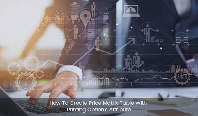 How To Create Price Matrix Table With Printing Option's Attribute?