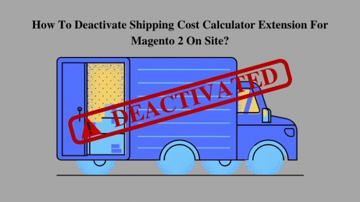 How to deactivate Shipping Cost Calculator Extension For Magento 2 on site?