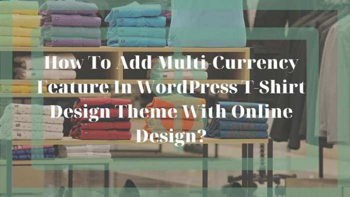 Multi-currency Feature in WordPress Tshirt Design