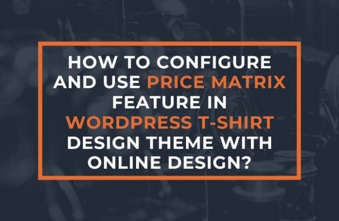 How to Configure and Use Price Matrix feature in WordPress T-shirt design theme