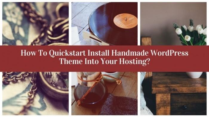 How To Quickstart Install Handmade WordPress Theme Into Your Hosting?