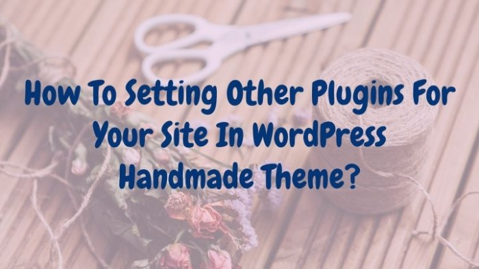 How to setting Other plugins for your site in WordPress Handmade Theme?