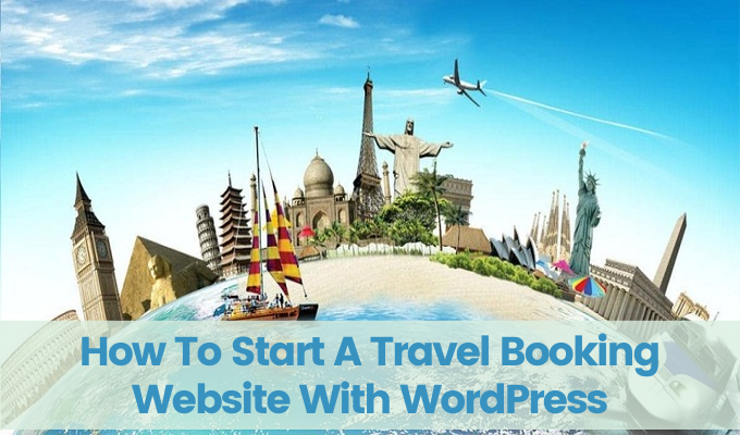 How To Start A Travel Booking Website, How To Start A Travel Booking Website With WordPress