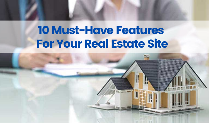 realtor must haves, 10 Must-Have Features For Your Real Estate Site